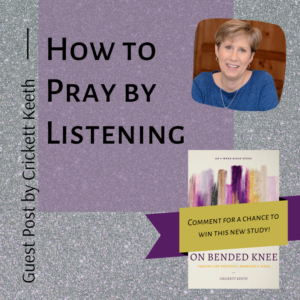 How to Pray by Listening: Guest Post by Crickett Keeth