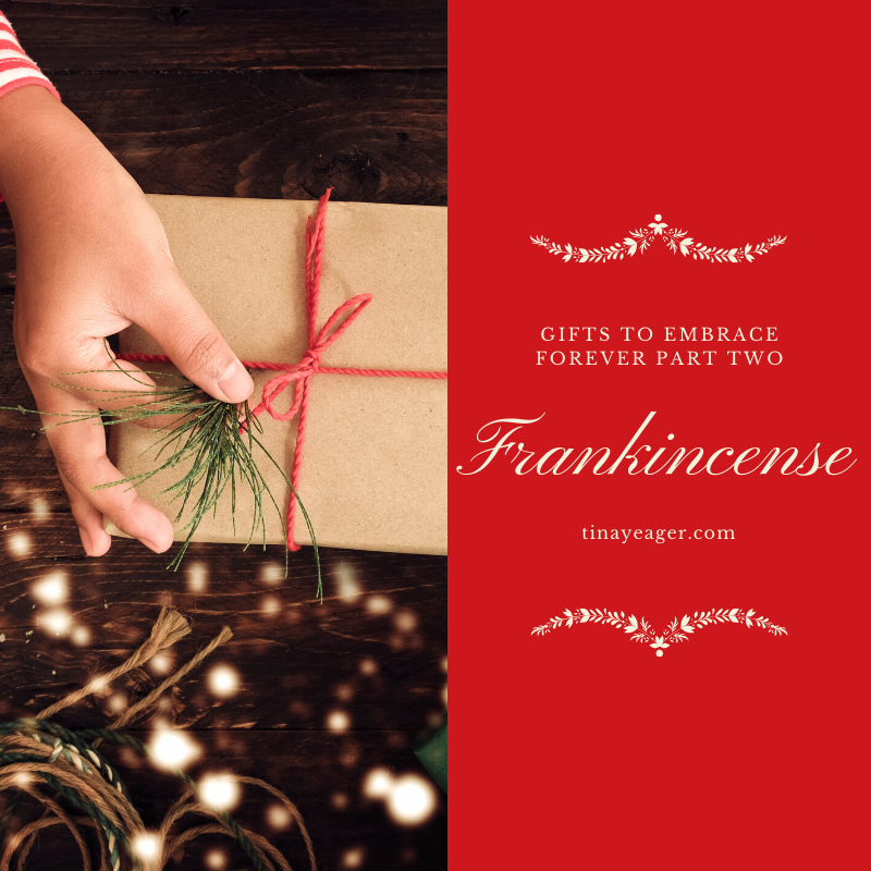 Frankincense: Gifts to Embrace Forever Part Two