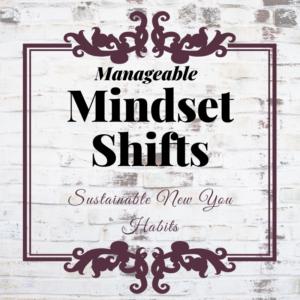 Manageable Mindset Shifts: Sustainable Lifestyle Habits