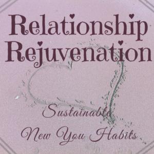 Relationship Rejuvenation: Sustainable New You Habits