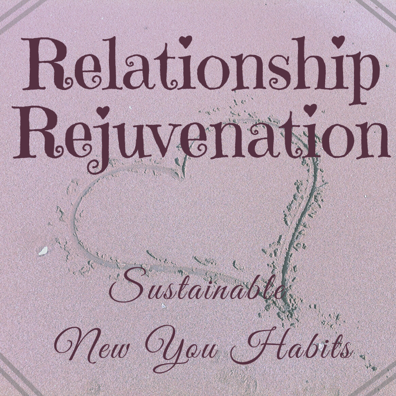 Relationship Rejuvenation: Sustainable New You Habits