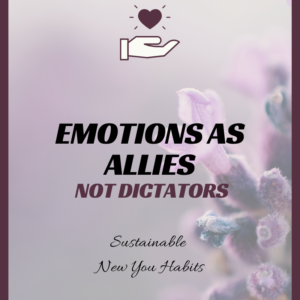 Emotions as Allies, not Dictators: Sustainable New You Habits
