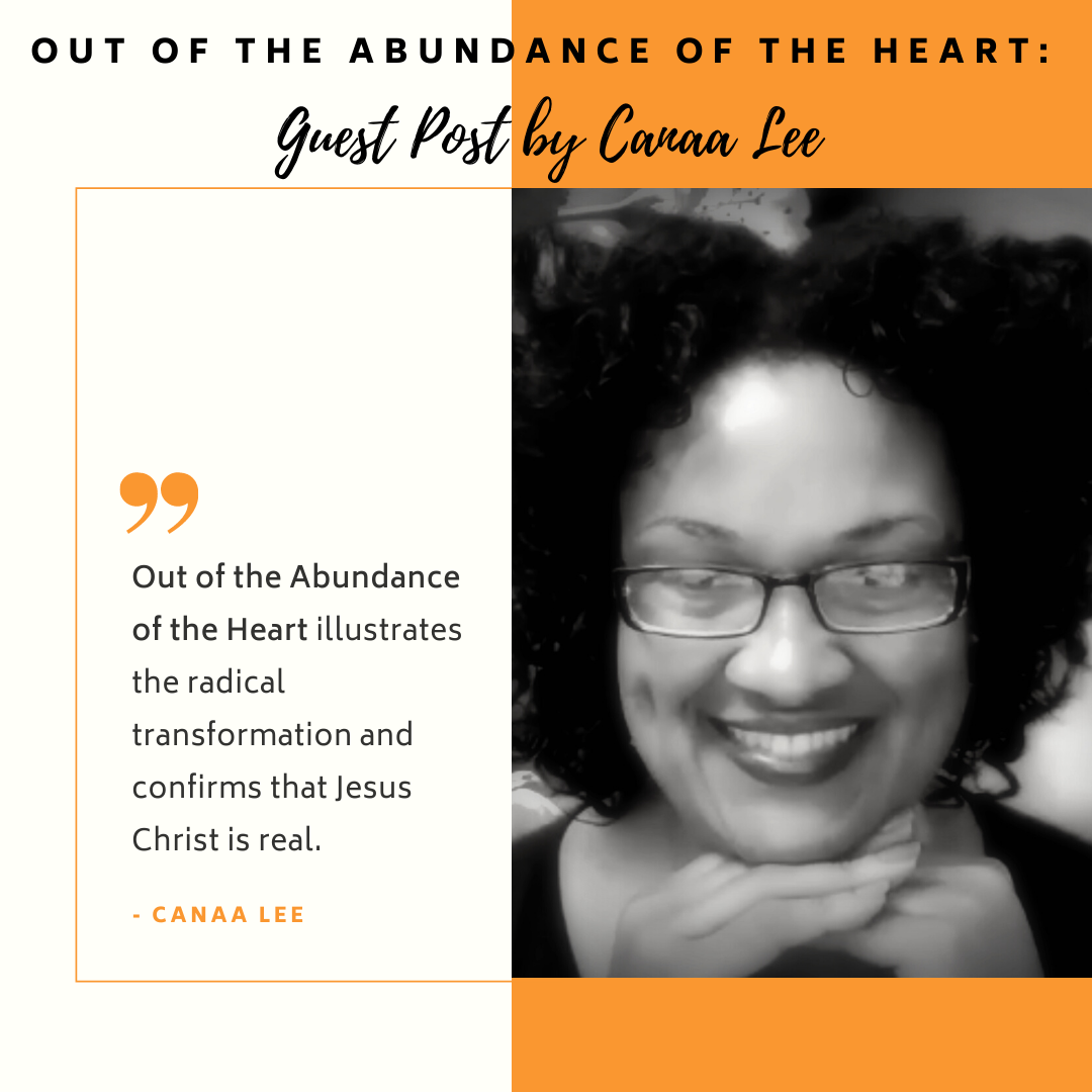 Out of the Abundance of the Heart: Guest Post by Canaa Lee